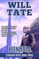 Honoria - Starship Repo: Book Three ebook by Will Tate
