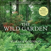 The Wild Garden - Expanded Edition ebook by Rick Darke,William Robinson
