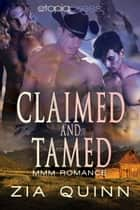 Claimed and Tamed: MMM Paranormal Romance ebook by Zia Quinn