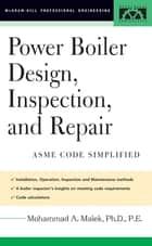 Power Boiler Design, Inspection, and Repair - Per ASME Boiler and Pressure ebook by Mohammad A Malek