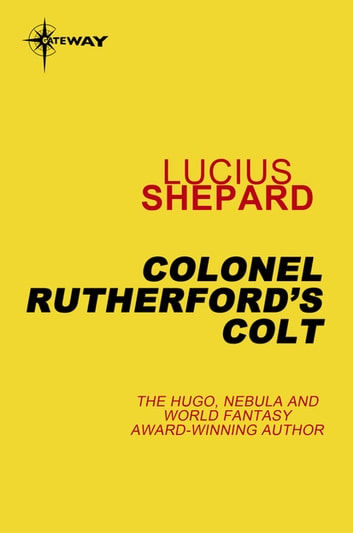 Colonel Rutherford's Colt ebook by Lucius Shepard