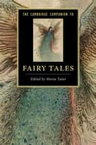 The Cambridge Companion to Fairy Tales ebook by Professor Maria Tatar