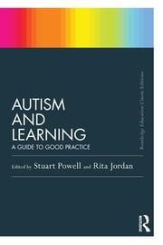 Autism and Learning (Classic Edition) - A guide to good practice ebook by Stuart Powell, Rita Jordan