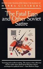 The Fatal Eggs and Other Soviet Satire ebook by Mirra Ginsburg, Mirra Ginsburg