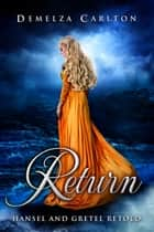 Return - Hansel and Gretel Retold ebook by Demelza Carlton