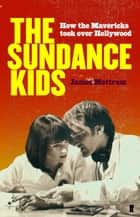Sundance Kids - How the Mavericks Took Back Hollywood ebook by