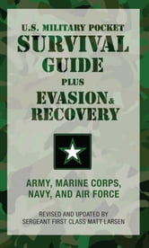 The U.S. Military Pocket Survival Guide - Plus Evasion & Recovery ebook by U.S. Army, Marine Corps, Navy, and Air Force,Sgt. Matt Larsen