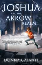 Joshua and the Arrow Realm ebook by Donna Galanti