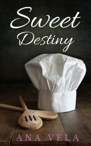 Sweet Destiny ebook by Ana Vela
