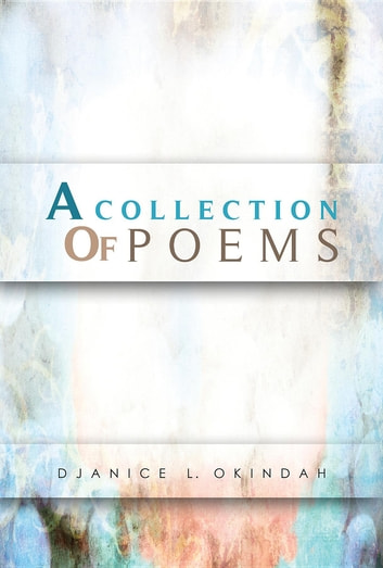 A Collection Of Poems ebook by Djanice L Okindah
