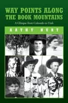 Way Points Along The Book Mountains ebook by Kathy Hurt