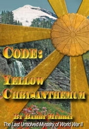 Code: Yellow Chrysanthemum - A World War II Espionage Adventure Novel ebook by Barry Murray