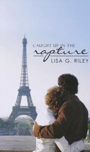Caught Up in the Rapture ebook by Lisa G. Riley