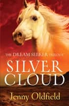 The Dreamseeker Trilogy: Silver Cloud - Book 1 ebook by Jenny Oldfield