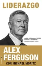 Liderazgo ebook by Alex Ferguson, Michael Moritz, Enrique Alda
