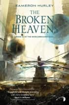 The Broken Heavens ebook by Kameron Hurley