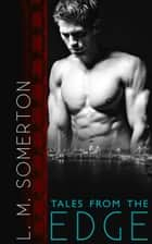 Tales from The Edge: Part Two Box Set ebook by LM Somerton