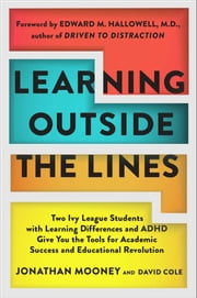 Learning Outside The Lines - Two Ivy League Students With Learning Disabilities And Adhd Give You The Tools F ebook by Jonathan Mooney, David Cole, Edward M. Hallowell,...