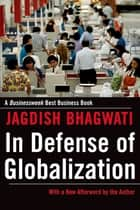 In Defense of Globalization ebook by Jagdish Bhagwati