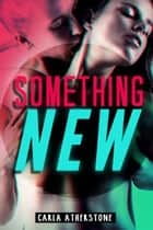 Something New ebook by Carla Atherstone