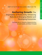 Anchoring Growth: The Importance of Productivity-Enhancing Reforms in Emerging Market and Developing Economies ebook by Era  Ms. Dabla-Norris,Giang  Ho,Kalpana  Ms. Kochhar,Annette  Kyobe,Robert  Mr. Tchaidze