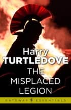 The Misplaced Legion - Videssos Book 1 ebook by Harry Turtledove