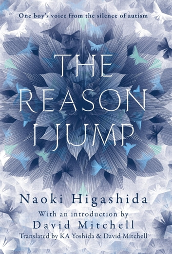 The Reason I Jump: one boy's voice from the silence of autism ebook by Naoki Higashida