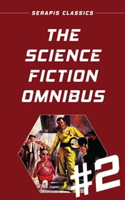 The Science Fiction Omnibus #2 (Serapis Classics) ebook by Milton Lesser, Mark Clifton, Jerome Bixby,...