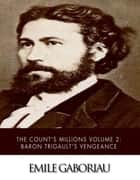 The Count's Millions Volume 2: Baron Trigault's Vengeance ebook by Emile Gaboriau