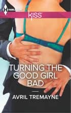 Turning the Good Girl Bad ebook by Avril Tremayne