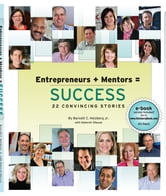 Entrepreneurs + Mentors = Success - 22 Convincing Stories ebook by Barnett C. Helzberg, Jr.,with Deborah Shouse