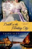 Death in the Floating City - A Lady Emily Mystery ebook by Tasha Alexander