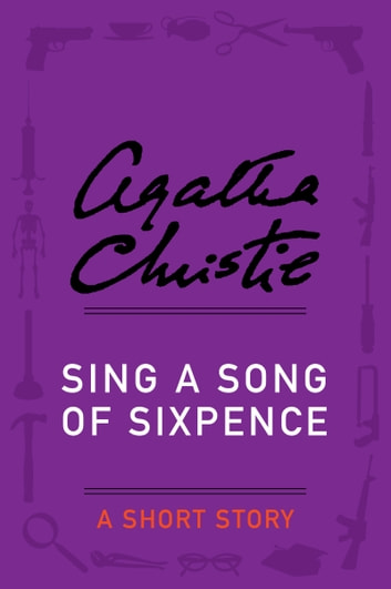Sing a Song of Sixpence - A Short Story ebook by Agatha Christie