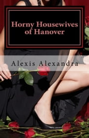 Horny Housewives of Hanover ebook by Alexis Alexandra