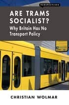 Are Trams Socialist? - Why Britain Has No Transport Policy ebook by Christian Wolmar