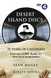 Desert Island Discs: 70 years of castaways ebook by Sean Magee,Kirsty Young