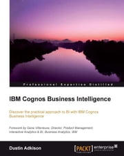 IBM Cognos Business Intelligence ebook by Dustin Adkison