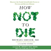 How Not to Die - Discover the Foods Scientifically Proven to Prevent and Reverse Disease audiobook by Gene Stone, Michael Greger M.D.