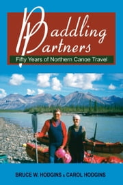 Paddling Partners - Fifty Years of Northern Canoe Travel ebook by Bruce W. Hodgins,Carol Hodgins