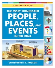 The Most Significant People, Places, and Events in the Bible - A Quickview Guide ebook by Christopher D. Hudson