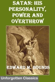 SATAN: His Personality, Power and Overthrow ebook by Edward McKendree Bounds