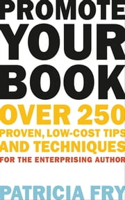 Promote Your Book - Over 250 Proven, Low-Cost Tips and Techniques for the Enterprising Author ebook by Patricia Fry