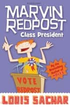 Marvin Redpost: Class President - Book 5 - Rejacketed ebook by Louis Sachar