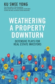 Weathering a Property Downturn ebook by Ku Swee Yong