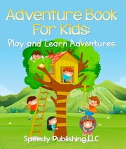 Adventure Book For Kids - Play and Learn Adventures ebook by Speedy Publishing