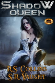 Shadow Queen ebook by R.S. Collins,S.R. Vaught,Susan Vaught