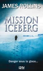 Mission Iceberg ebook by James ROLLINS