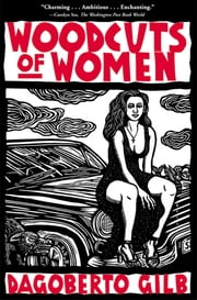 Woodcuts of Women - Stories ebook by Dagoberto Gilb