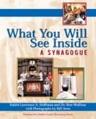What You Will See Inside a Synagogue ebook by Rabbi Lawrence A. Hoffman,Dr. Ron Wolfson,Bill Aron