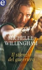 Il silenzio del guerriero (eLit) ebook by Michelle Willingham